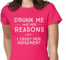 Drunk me had her reasons. I trust her judgement Womens Fitted T-Shirt