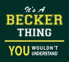 It's A BECKER thing, you wouldn't understand !! by satro