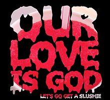 Our Love is God (slushie) by captaincatwoman
