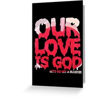 Our Love is God (slushie) Greeting Card