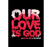 Our Love is God (slushie) Photographic Print
