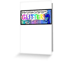 You Know What Helps Me Feel Magical? Glitter! Greeting Card