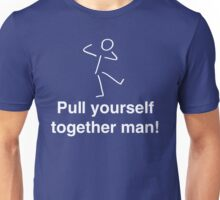 Pull yourself together man! Unisex T-Shirt