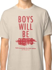 Boys Will Be Held Accountable For Their Actions Classic T-Shirt