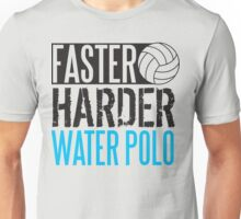 Faster harder water polo Unisex T-Shirt