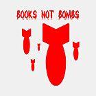Books Not Bombs by ixrid