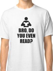 Bro, Do You Even Read? Classic T-Shirt