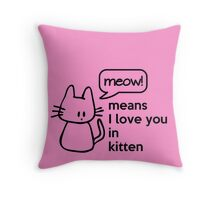 MEOW - means I love you in kitten Throw Pillow