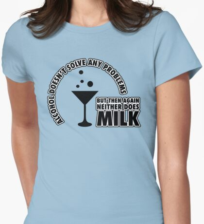 Alcohol doesn't solve problems - milk does neither Womens Fitted T-Shirt