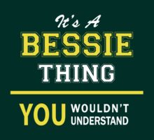 It's A BESSIE thing, you wouldn't understand !! by satro