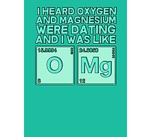 I heard oxygen and magnesium were dating and I was like OMG Photographic Print