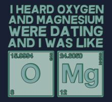 I heard oxygen and magnesium were dating and I was like OMG by datthomas
