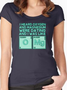 I heard oxygen and magnesium were dating and I was like OMG Women's Fitted Scoop T-Shirt