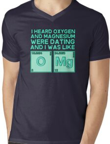 I heard oxygen and magnesium were dating and I was like OMG Mens V-Neck T-Shirt