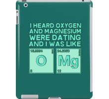 I heard oxygen and magnesium were dating and I was like OMG iPad Case/Skin
