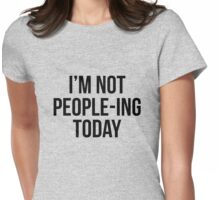 I'm not people-ing today Womens Fitted T-Shirt