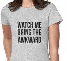 Watch me bring the awkward Womens Fitted T-Shirt