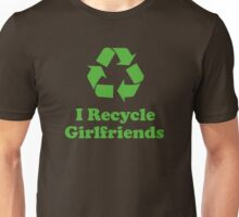 I Recycle Girlfriends Unisex T-Shirt