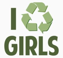 I Recycle Girls by DesignFactoryD