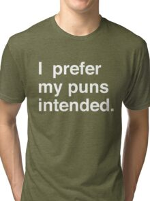 I prefer my puns intended Tri-blend T-Shirt