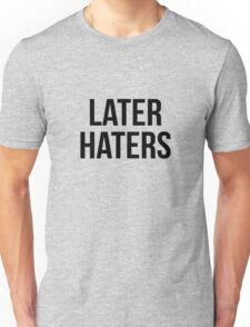 Later Haters Unisex T-Shirt