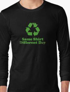 Same Shirt Different Day Long Sleeve T-Shirt