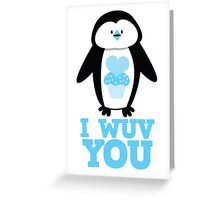 I Wuv you with cute penguin Greeting Card