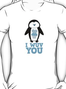I Wuv you with cute penguin T-Shirt