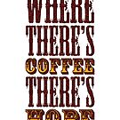 Where there's coffee there's hope by monsterplanet