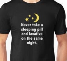 Never Take A Sleeping Pill And Laxative On The Same Night. Unisex T-Shirt