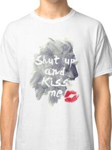 Shut Up And Kiss Me Classic T-Shirt
