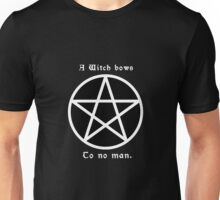 A witch bows to no man. #2 Unisex T-Shirt