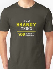 It's A BRANDY thing, you wouldn't understand !! T-Shirt