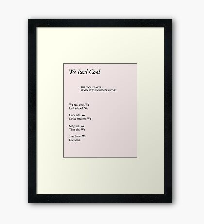 We Real Cool Framed Print