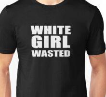 WHITE GIRL WASTED!! Unisex T-Shirt