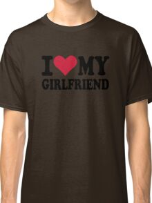 I love my girlfriend Classic T-Shirt