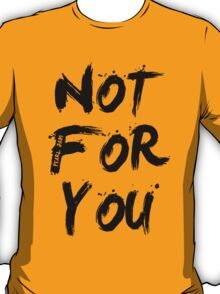 Not For You T-Shirt