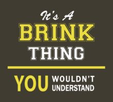 It's A BRINK thing, you wouldn't understand !! by satro