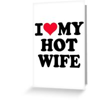 I love my hot wife Greeting Card