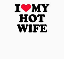 I love my hot wife Unisex T-Shirt