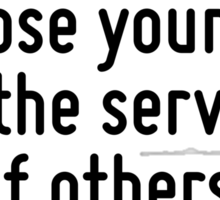 The best way to find yourself is to lose yourself in the service of others. Sticker