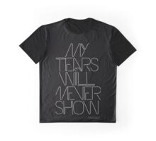 My tears will never show  Graphic T-Shirt