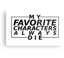 'my fav characters always die' Metal Print