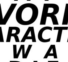 'my fav characters always die' Sticker