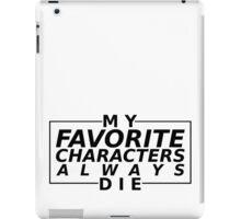'my fav characters always die' iPad Case/Skin