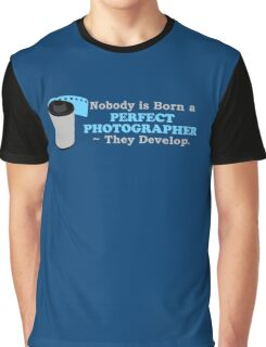 Nobody is Born a Perfect Photographer Graphic T-Shirt