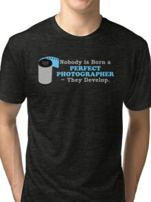 Nobody is Born a Perfect Photographer Tri-blend T-Shirt