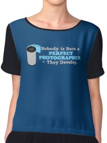 Nobody is Born a Perfect Photographer Chiffon Top