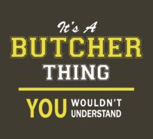 It's A BUTCHER thing, you wouldn't understand !! by satro