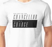 clarke griffin - you may be the chancellor but i'm in charge' Unisex T-Shirt